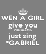 WEN A GIRL give you PROBLEMS just sing *GABRIEL - Personalised Poster A4 size
