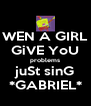 WEN A GIRL GiVE YoU problems juSt sinG *GABRIEL* - Personalised Poster A4 size