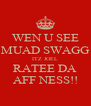 WEN U SEE MUAD SWAGG ITZ JOEL RATEE DA AFF NESS!! - Personalised Poster A4 size