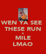 WEN YA SEE  THESE RUN A MILE LMAO - Personalised Poster A4 size