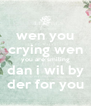 wen you crying wen you are smiling dan i wil by der for you - Personalised Poster A4 size