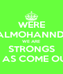 WERE ALMOHANNDI WE ARE STRONGS IF YOU DONT BELIEVE AS COME OUT SIDE AND FIGHT AS - Personalised Poster A4 size