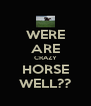 WERE ARE CRAZY HORSE WELL?? - Personalised Poster A4 size