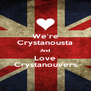 We're Crystanousta And Love Crystanouvers - Personalised Poster A4 size