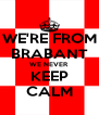 WE'RE FROM BRABANT WE NEVER KEEP CALM - Personalised Poster A4 size