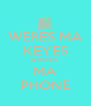 WERES MA KEYES WHERES  MA PHONE - Personalised Poster A4 size