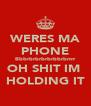 WERES MA PHONE Bbbrbrbrbrbrbbrbrrrr OH SHIT IM  HOLDING IT - Personalised Poster A4 size