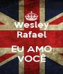 Wesley Rafael  EU AMO VOCÊ - Personalised Poster A4 size