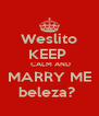 Weslito KEEP   CALM AND MARRY ME beleza?  - Personalised Poster A4 size