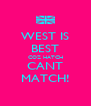 WEST IS BEST COZ HATCH CANT MATCH! - Personalised Poster A4 size