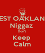 WEST OAKLAND  Niggaz  Don't  Keep  Calm - Personalised Poster A4 size