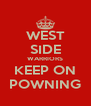 WEST SIDE WARRIORS KEEP ON POWNING - Personalised Poster A4 size