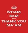 WHAM BAM AND THANK YOU MA'AM - Personalised Poster A4 size
