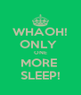WHAOH! ONLY  ONE MORE  SLEEP! - Personalised Poster A4 size