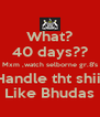 What? 40 days?? Mxm ,watch selborne gr.8's Handle tht shiii Like Bhudas - Personalised Poster A4 size