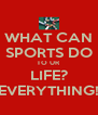 WHAT CAN SPORTS DO TO UR LIFE? EVERYTHING! - Personalised Poster A4 size