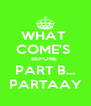 WHAT  COME'S  BEFORE  PART B... PARTAAY - Personalised Poster A4 size