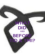 WHAT DID I DO BEFORE TID & TMI? - Personalised Poster A4 size