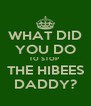 WHAT DID YOU DO TO STOP  THE HIBEES DADDY? - Personalised Poster A4 size