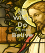What  Do Christians Belive  - Personalised Poster A4 size