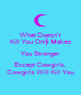 What Doesn't Kill You Only Makes You Stronger Except Cowgirls, Cowgirls Will Kill You - Personalised Poster A4 size