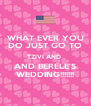 WHAT EVER YOU DO JUST GO TO TZIVI AND  AND BERELE'S WEDDING!!!!!!! - Personalised Poster A4 size