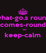 what-go.s round comes-round    so keep-calm  - Personalised Poster A4 size