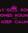 WHAT  GO,S   ROUND COMES  ROUND      SO  KEEP  CALM  - Personalised Poster A4 size