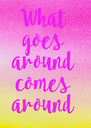 What goes around comes around - Personalised Poster A4 size