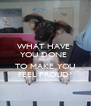 WHAT HAVE  YOU DONE  TODAY TO MAKE YOU FEEL PROUD? - Personalised Poster A4 size