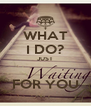WHAT I DO? JUST  FOR YOU - Personalised Poster A4 size