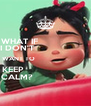 WHAT IF                  I DON'T                    WANT TO                            KEEP                       CALM?                    - Personalised Poster A4 size