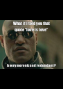 """What if I told you that quote """"love is love"""" Is very moronic and redundant? - Personalised Poster A4 size"""
