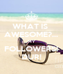 WHAT IS  AWESOME?... MY FOLLOWERS! DUR! - Personalised Poster A4 size