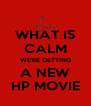 WHAT IS CALM WE'RE GETTING A NEW HP MOVIE - Personalised Poster A4 size