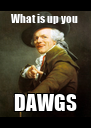 What is up you  DAWGS - Personalised Poster A4 size