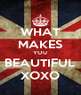 WHAT MAKES YOU BEAUTIFUL XOXO - Personalised Poster A4 size