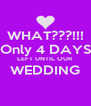 WHAT???!!! Only 4 DAYS LEFT UNTIL OUR WEDDING  - Personalised Poster A4 size