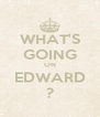 WHAT'S GOING ON EDWARD ? - Personalised Poster A4 size