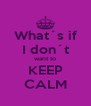 What´s if I don´t want to KEEP CALM - Personalised Poster A4 size