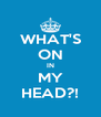 WHAT'S ON IN MY HEAD?! - Personalised Poster A4 size