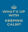 WHAT'S UP WITH  KEEPING CALM? - Personalised Poster A4 size