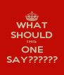 WHAT SHOULD THIS  ONE SAY?????? - Personalised Poster A4 size