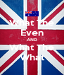 What The Even AND What The What - Personalised Poster A4 size
