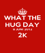 WHAT THE HUG DAY 8 JUNI 2012 2K  - Personalised Poster A4 size
