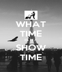 WHAT TIME IS IT? SHOW TIME - Personalised Poster A4 size