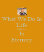 What We Do In Life Echoes  In Eternity - Personalised Poster A4 size