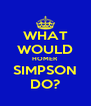 WHAT WOULD HOMER SIMPSON DO? - Personalised Poster A4 size