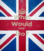 What Would Kate  Do?  - Personalised Poster A4 size