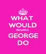 WHAT  WOULD REGINA GEORGE DO - Personalised Poster A4 size